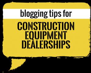 blogging-tips-for-const-equip-dealers