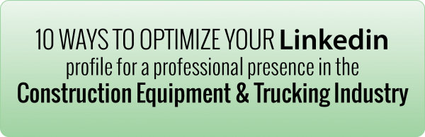 600x200_cta_10 Ways to Optimize Your LinkedIn Profile for a Professional Presence in the Construction Equipment & Trucking Industry