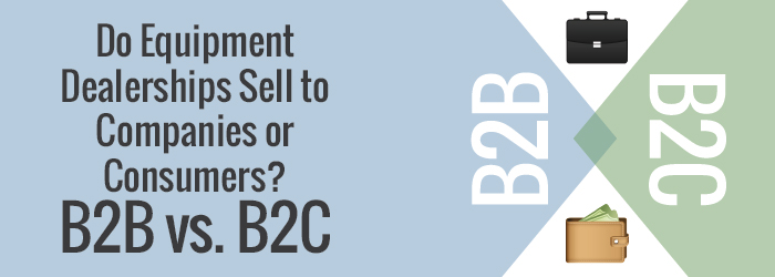 Do-Equipment-Dealerships-Sell-to-Companies-or-Consumers-B2B-vs.-B2C