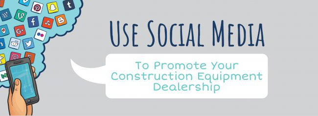 Use Social Media To Promote Your Construction Equipment Dealership