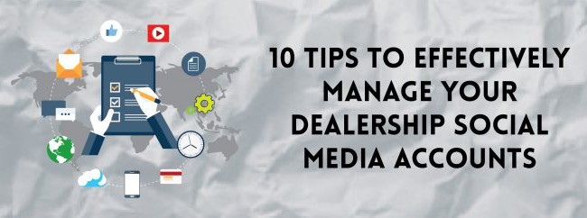 10 Tips To Effectively Manage Your Dealership Social Media Accounts